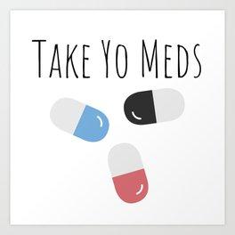 Take Yo Meds Art Print