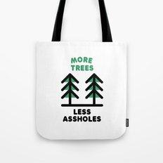 More Trees Less Assholes Tote Bag