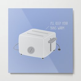 I'll keep Your Buns Warm Metal Print