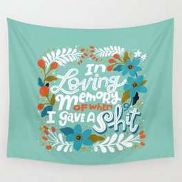 Sh*t People Say: In Loving Memory Of When I Gave a Shit Wall Tapestry