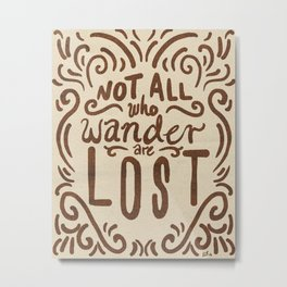 Not All Who Wander Metal Print