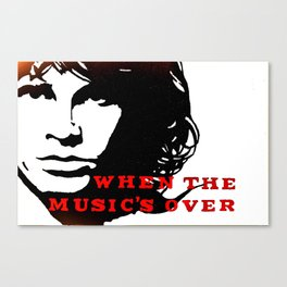 """The Doors """"When the Music's Over"""" Canvas Print"""