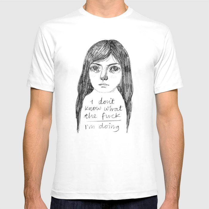 I Don't Know What The Fuck I'm Doing T-shirt