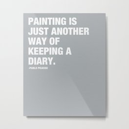 Painting is just another way of keeping a diary. Metal Print