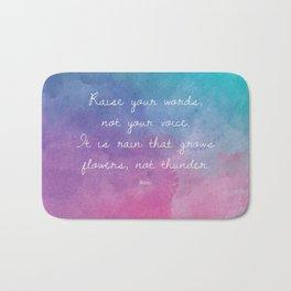 Raise your words, not your voice. - Rumi Bath Mat