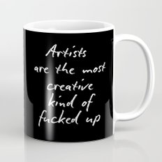 Artists are the most creative kind of fucked up Mug