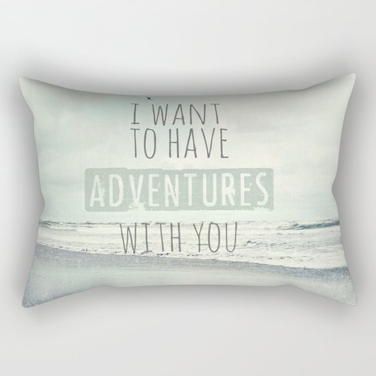 I want to have adventures with you Rectangular Pillow