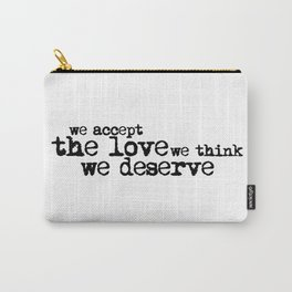 We accept the love we think we deserve. (In black) Carry-All Pouch