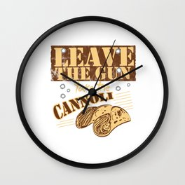 Leave The Gun Take The Cannoli Italian Food Foodie Cannoli Lovers Wall Clock
