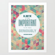 life is too important to be taken seriously Art Print