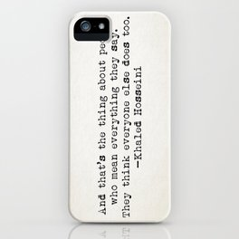"""""""And that's the thing about people who mean everything they say..."""" -Khaled Hosseini iPhone Case"""