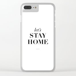 Let's Stay Home Black and White Home Sweet Home Typography Quote Poster Valentine Gift for Her Clear iPhone Case