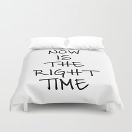 Now is the right time Duvet Cover