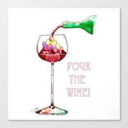 Pour the Wine! Canvas Print
