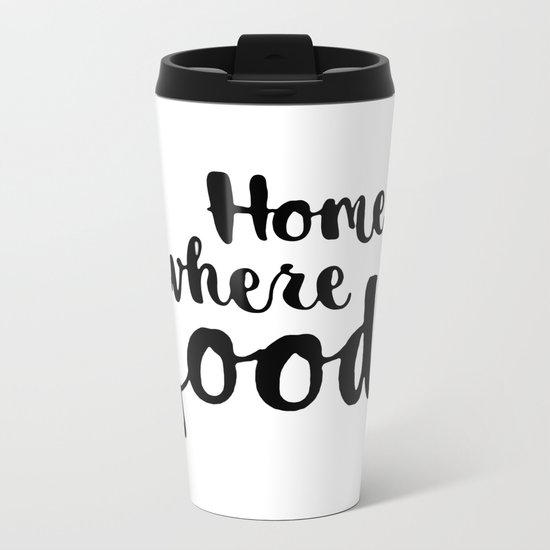 Home is where a food is Metal Travel Mug