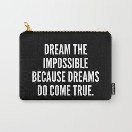 Dream the impossible because dreams do come true Carry-All Pouch