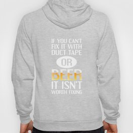 Can't Fix with Duct Tape or Beer Isn't Worth Fixing T-Shirt Hoody
