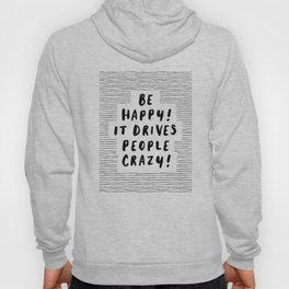 Be Happy It Drives People Crazy black-white typography minimalist home bedroom room wall decor Hoody