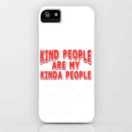 Kind People Are My Kinda People Full Of Sarcasms T-shirt Design Affectionate Courteous Friendly iPhone Case