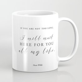 If you are not too long, I will wait here for you all my life Coffee Mug