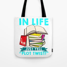When Things Go Wrong In Life Just Yell Plot Twist Tote Bag
