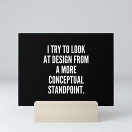 I try to look at design from a more conceptual standpoint Mini Art Print