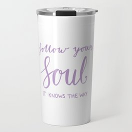 Inspiring quote - Follow your soul, purple Travel Mug