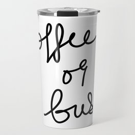 Coffee Or Bust | White Travel Mug