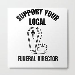 Funeral Director | Mortician Embalmer Mortuary Metal Print