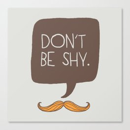 Don't be shy Canvas Print