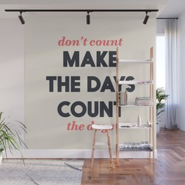 Make the days count, life quote, inspirational quotes, don't count the days, motivational saying Wall Mural