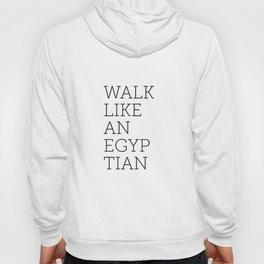 Walk Like an Egyptian Hoody
