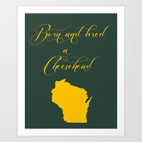 packers Art Prints featuring Born and Bred a Cheesehead by Organic Photography