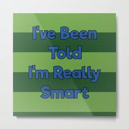 You're Really Smart! Metal Print