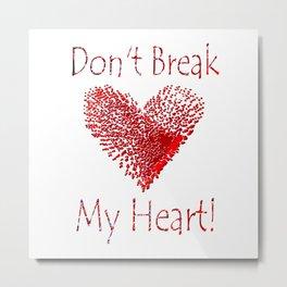 Don't Break My Heart Metal Print