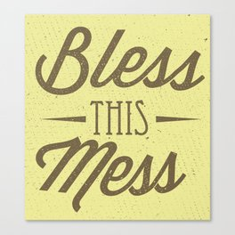 Bless this Mess Canvas Print