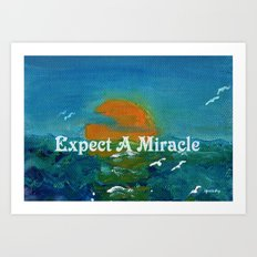Expect A Miracle Art Print