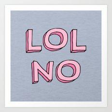 LOL NO Art Print