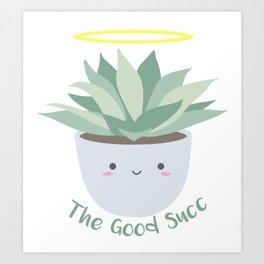 The Good Succ Art Print