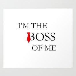 I'm the Boss of Me Art Print