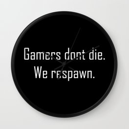 Gamers dont die we respawn Wall Clock