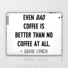 Even bad coffee is better than no coffee at all - David Lynch Laptop & iPad Skin