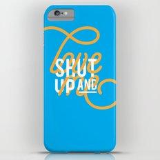Shut up and LOVE ME iPhone 6 Plus Slim Case
