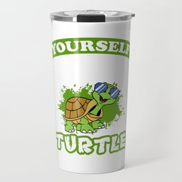 Always Be Yourself Unless You Can Be A Turtle Then Always Be A Turtle T-shirt REptile Tortoise Shore Travel Mug