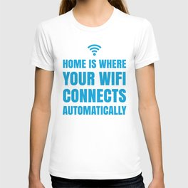 HOME IS WHERE YOUR WIFI CONNECTS AUTOMATICALLY (Blue) T-shirt