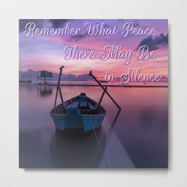 Remember What Peace There May Be in Silence Metal Print