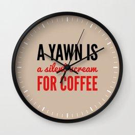 A YAWN IS A SILENT SCREAM FOR COFFEE (Light Mocha) Wall Clock