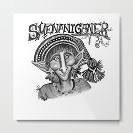 Shenaniganer Metal Print