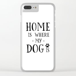 PRINTABLE Art, Home Is Where My Dog Is, Dog Lover,Home Decor,Dog Lover,Friends Gift,Home Wall Art,Ty Clear iPhone Case