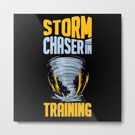 Storm Chaser Funny Tornado Twister Weather Hunter Metal Print